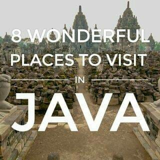 Java, Indonesia: 8 Wonderful Places to Visit for First-Timers