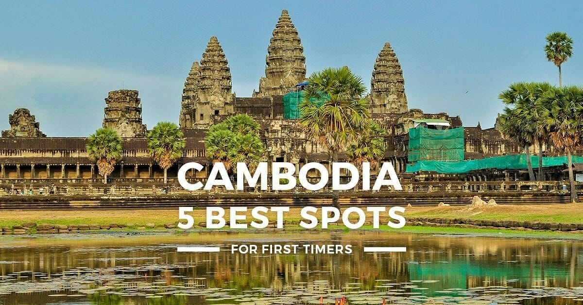 5 Best Places to Visit in Cambodia for First-Timers