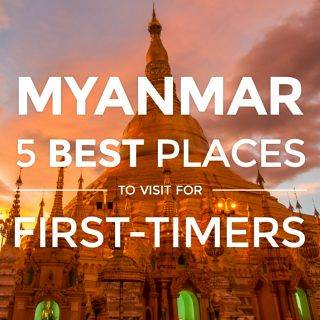 Myanmar – 5 Best Places to Visit in Burma for First-timers