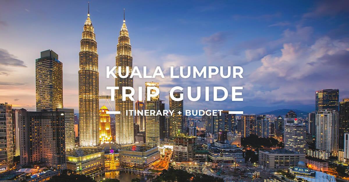 2019 Kuala Lumpur ITINERARY + Travel Guide BLOG + BUDGET