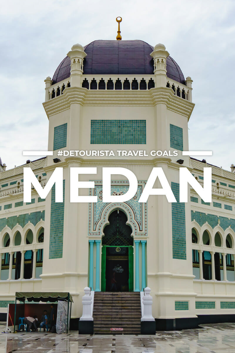 9 Places to Visit in Medan + Things To Do